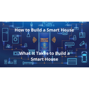 How to Build a Smart House or What It Takes to Build a Smart House